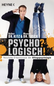 Psycho? Logisch! Nützliche Erkenntnisse der Alltagspsychologie Volker Kitz